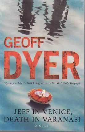 Jeff in Venice, Death in Varanasi. Geoff DYER