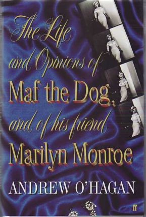 The Life and Opinions Of Maf the Dog, and Of His Friend Marilyn Monroe. Andrew O'Hagan.