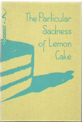 The Particular Sadness of Lemon Cake. Aimee BENDER