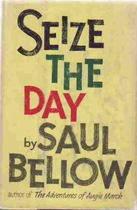 Seize the Day. Saul BELLOW