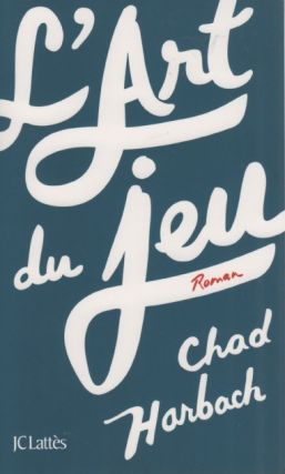 L'Art du Jeu (The Art Of Fielding). Chad Harbach