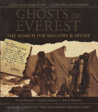 Ghosts of Everest. The Search for Mallory & Irvine. Jochen HEMMLEB, Larry A. JOHNSON, Eric R....