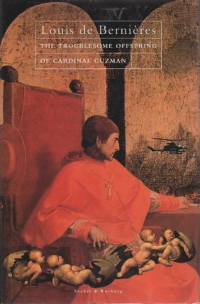 The Troublesome Offspring of Cardinal Guzman. Louis DE BERNIERES.