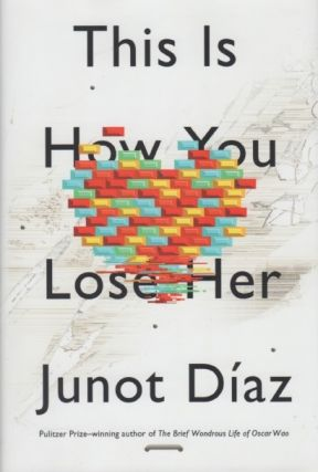 This is How You Lose Her. Junot DIAZ.