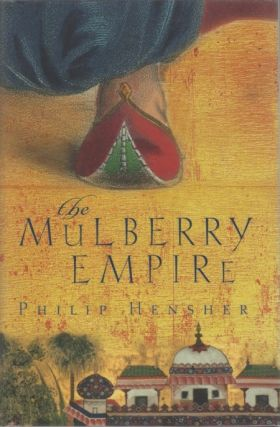 The Mulberry Empire. (Signed). Philip HENSHER