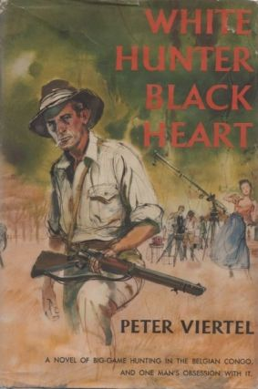 White Hunter, Black Heart. A Novel of Big-game hunting in the Belgian Congo and one man's obsession with it. Peter VIERTEL.