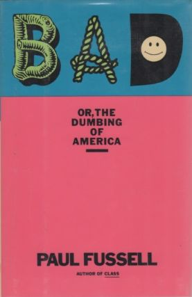 Bad. Or, The Dumbing of America. Paul FUSSELL