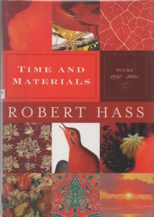 Time and Materials. Poems 1997-2005. Robert HASS.
