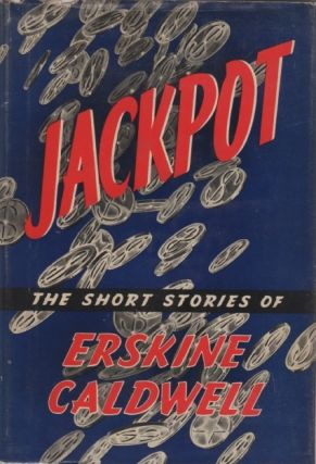 Jackpot. The Short Stories of Erskine Caldwell.