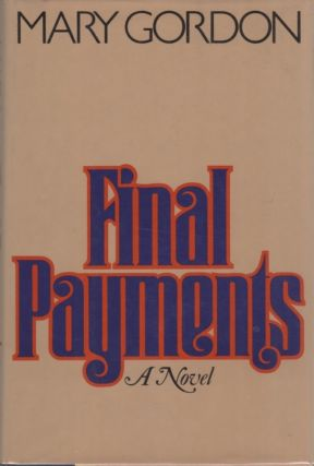 Final Payments. Mary GORDON
