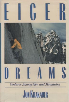 Eiger Dreams. Ventures Among Men and Mountains. Jon KRAKAUER