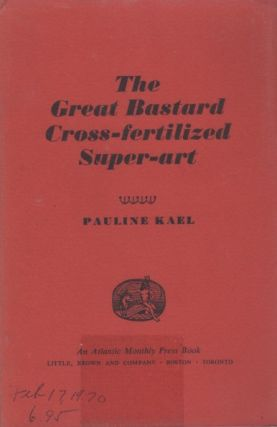 The Great Bastard Cross-fertilized Super-art. (Going Steady). Pauline KAEL
