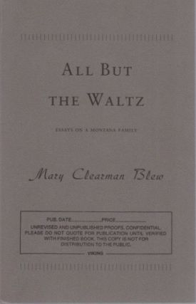 All But the Waltz. Essays on a Montana Family. Mary Clearman BLEW.