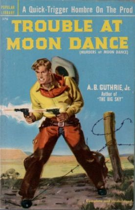 Trouble at Moon Dance. A. B. Jr GUTHRIE