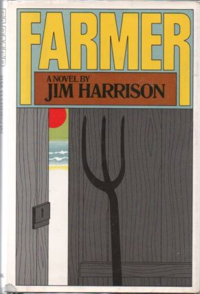 Farmer. Jim HARRISON