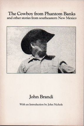 The Cowboy from Phantom Banks and other stories from southeastern New Mexico. John BRANDI, John Nichols.