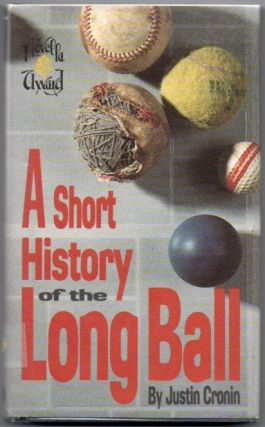 A Short History of the Long Ball. Justin CRONIN