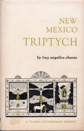 New Mexico Triptych. A Class Contemporary Reprint. Fray Angelico CHAVEZ