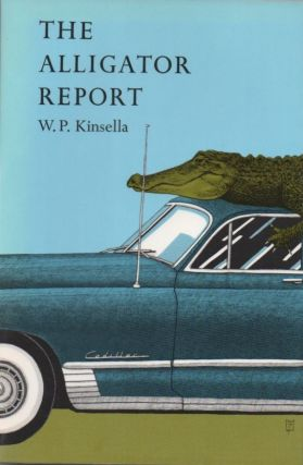 The Alligator Report. W. P. KINSELLA